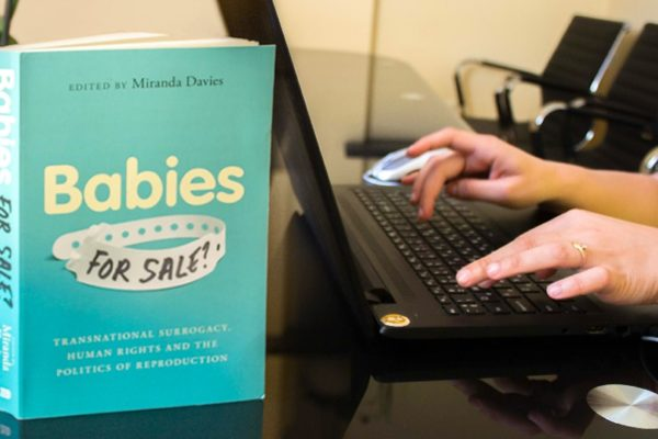 Babies for Sale? TRANSNATIONAL SURROGACY, HUMAN RIGHTS AND THE POLITICS OF REPRODUCTION, AUTORUL MIRANDA DAVIES