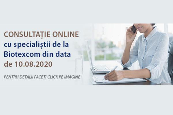 CONSULTAȚIE ONLINE CU SPECIALIȘTII DE LA BIOTEXCOM DIN DATA DE 10.08.2020